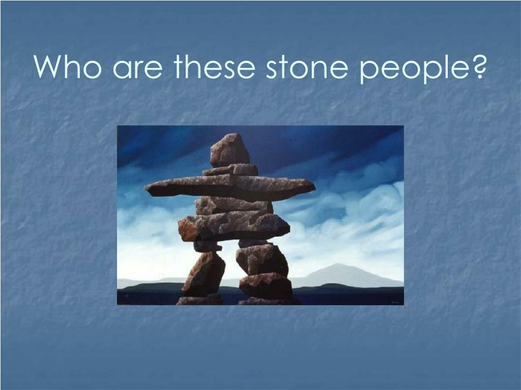 Who are these stone people?