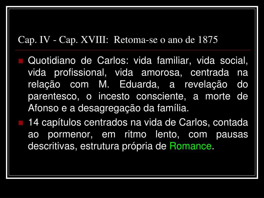 Cap. IV - Cap. XVIII:  Retoma-se o ano de 1875