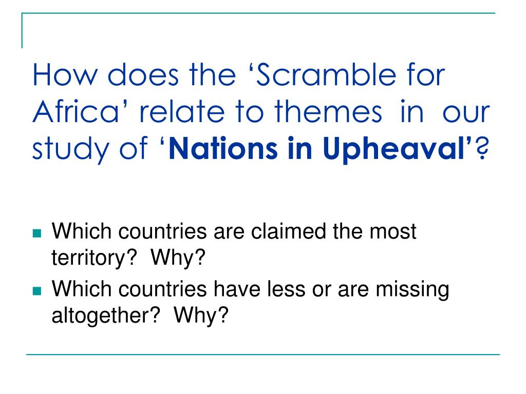 How does the 'Scramble for Africa' relate to themes  in  our study of '