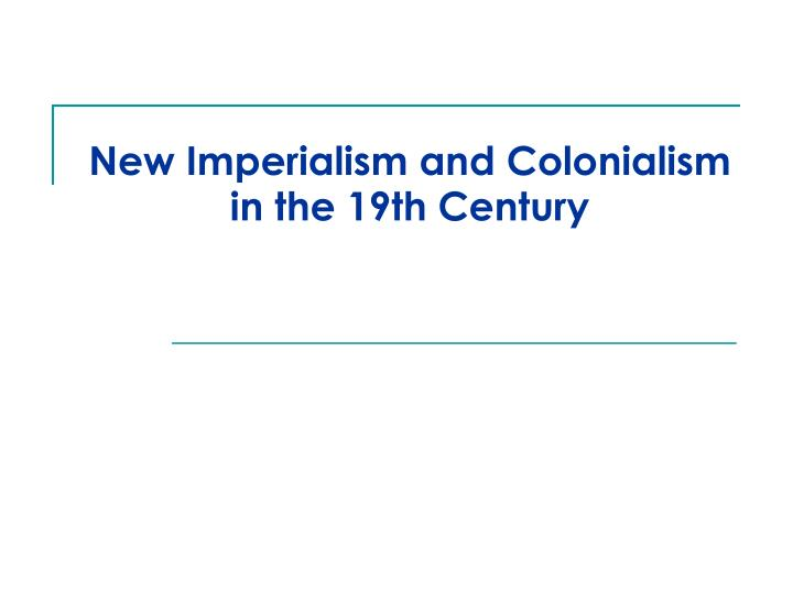 New imperialism and colonialism in the 19th century l.jpg