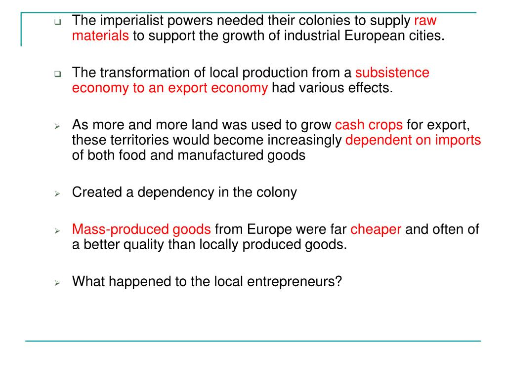 The imperialist powers needed their colonies to supply
