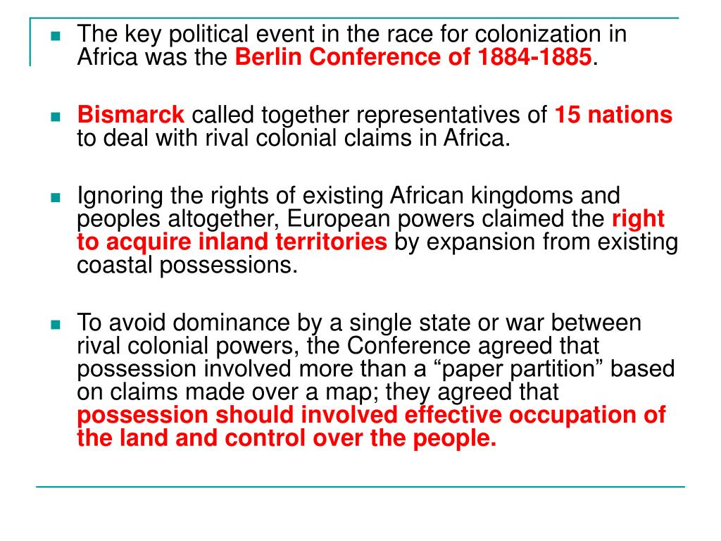 The key political event in the race for colonization in Africa was the