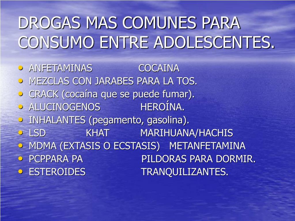 DROGAS MAS COMUNES PARA CONSUMO ENTRE ADOLESCENTES.