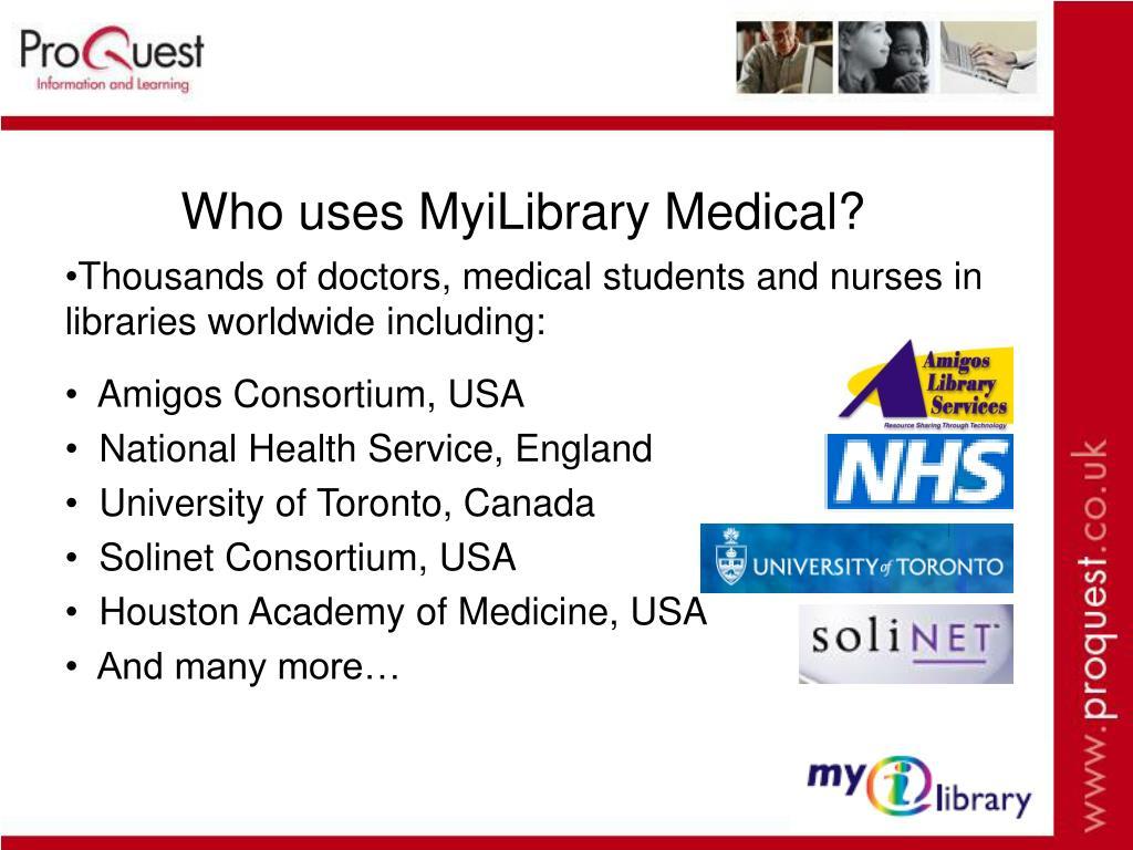 Who uses MyiLibrary Medical?