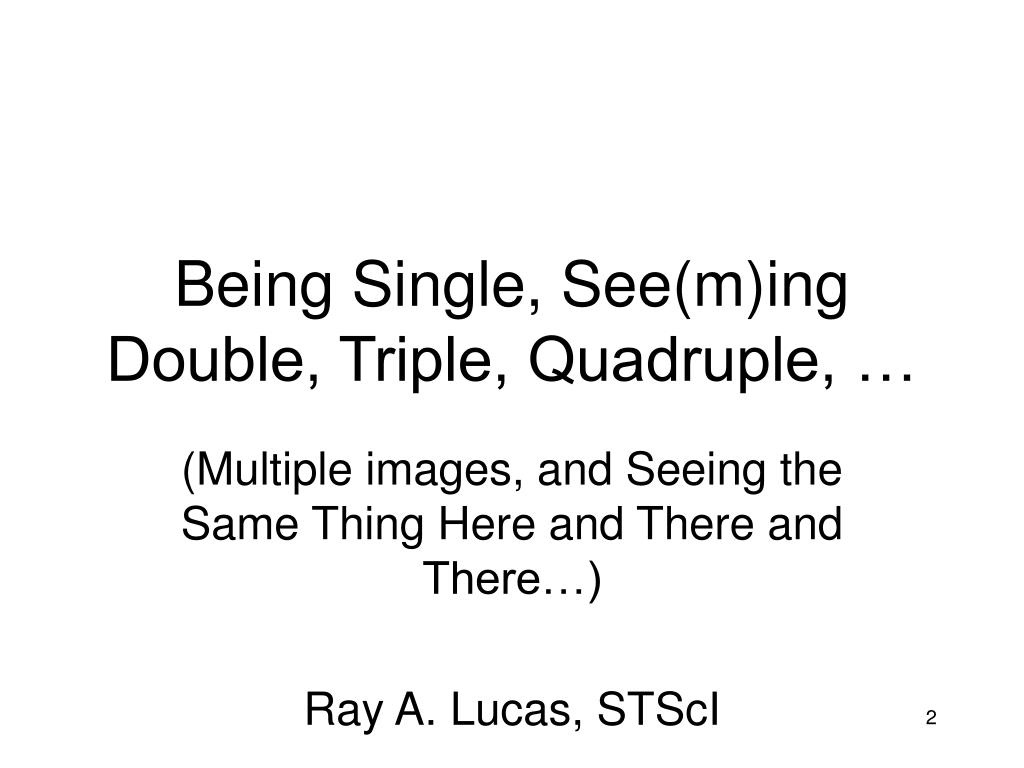 Being Single, See(m)ing Double, Triple, Quadruple, …