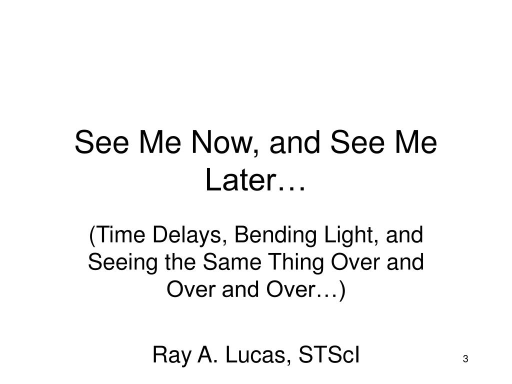 See Me Now, and See Me Later…