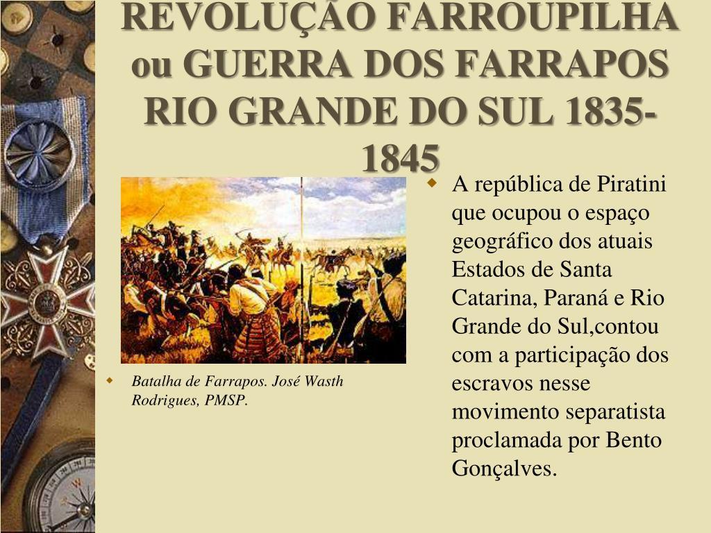 REVOLUÇÃO FARROUPILHA  ou GUERRA