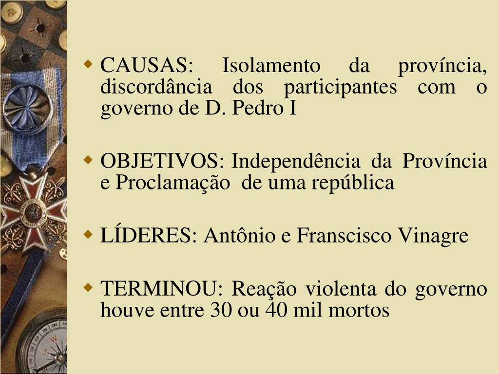 CAUSAS: Isolamento da província, discordância dos participantes com o governo de D. Pedro I