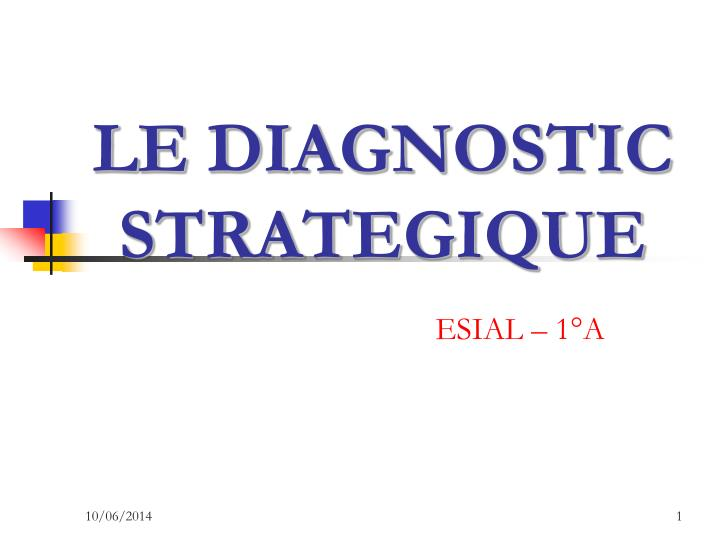 LE DIAGNOSTIC STRATEGIQUE