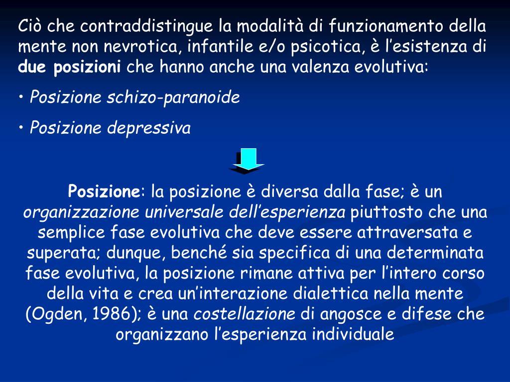 Ciò che contraddistingue la modalità di funzionamento della mente non nevrotica, infantile e/o psicotica, è l'esistenza di