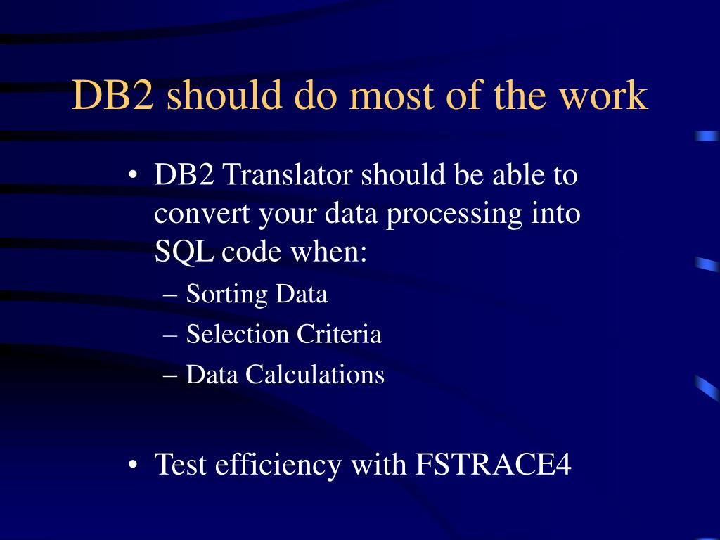 DB2 should do most of the work