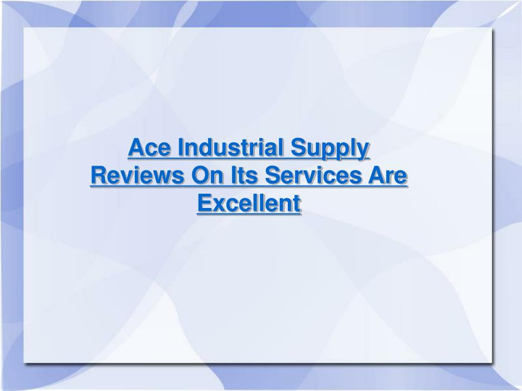 Ace Industrial Supply Reviews On Its Services Are Excellent