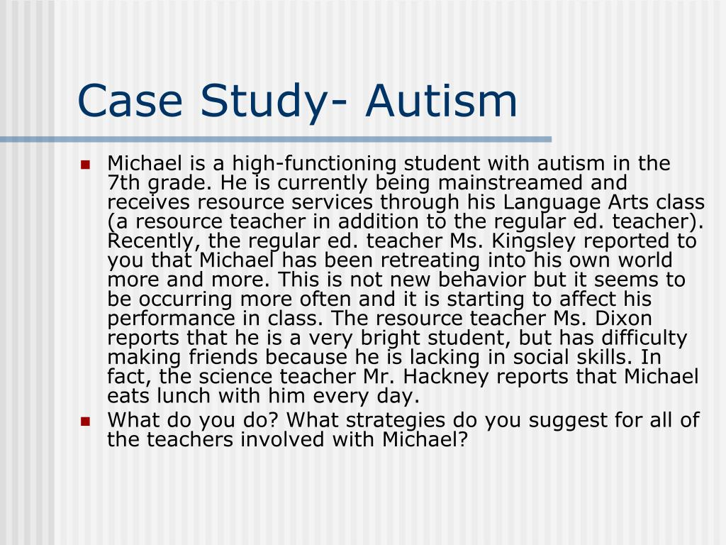 case study of a child with autism in ireland This single case study revealed the supports involved in educating and socializing school-aged children with autism spectrum disorder the case study indicated that the parents agreed on a majority of issues and clearly pointed out that their major area of concern was education implications are put forth for accommodating students with.