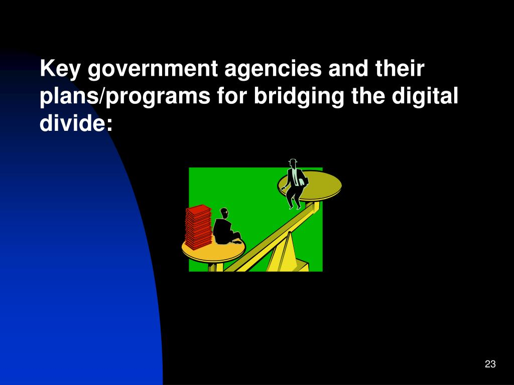 Key government agencies and their plans/programs for bridging the digital divide: