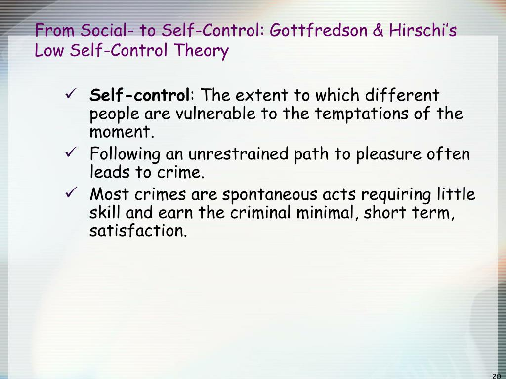 self control theory I need some help conceptualizing the topic below and after writing a reflection on what i have learned from the topic: gottfredson and hirschi suggest that self-control explains all types of crimes, and can even explain other.