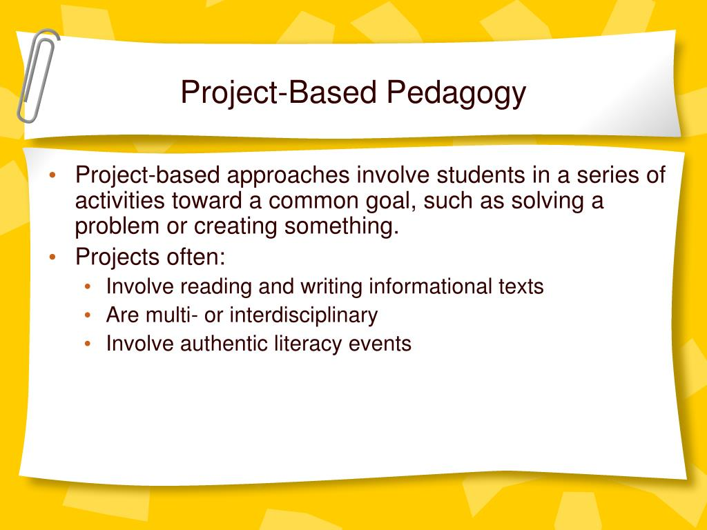 pedagogy of project based learning Place-based and project-based learning teaching towards sustainability lends itself to place-based and project-based approaches to pedagogy although sustainability is a global goal, its problems and solutions are always importantly situated in local ecologies and communities instructors might consider taking a.