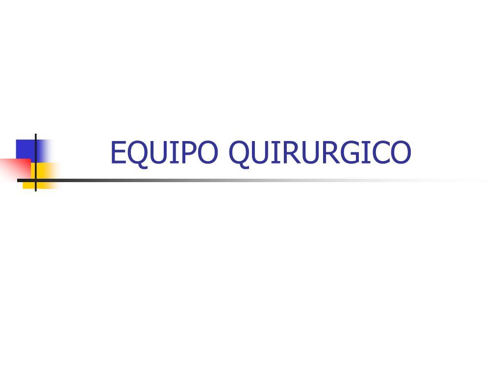 EQUIPO QUIRURGICO