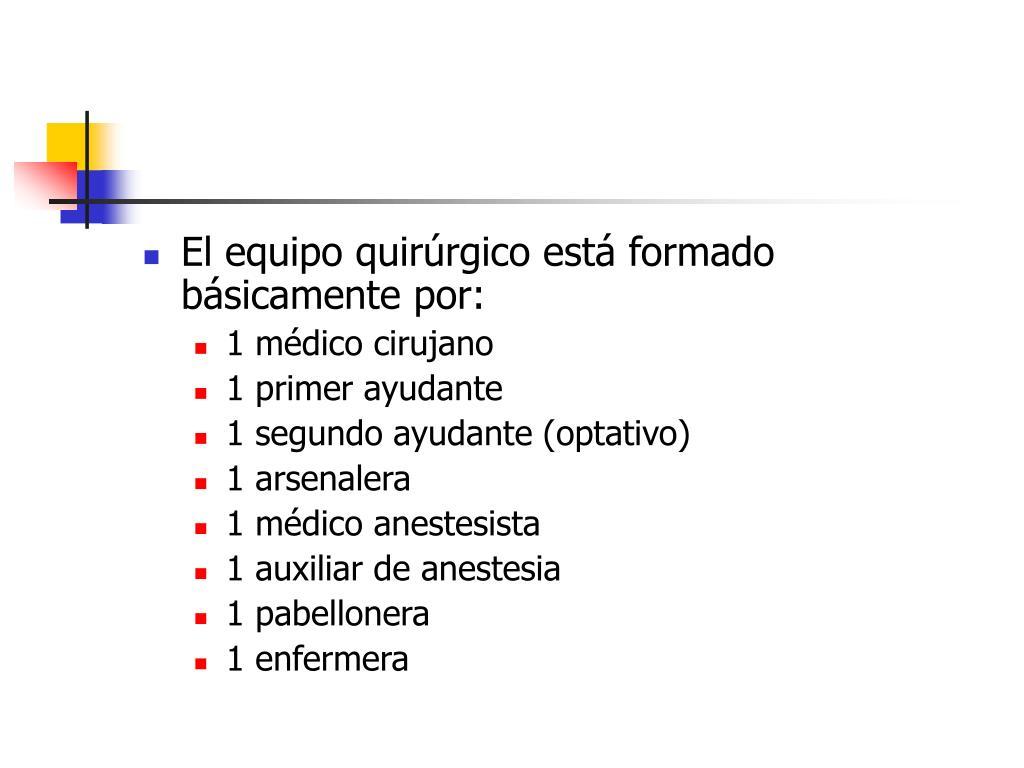 El equipo quirúrgico está formado básicamente por: