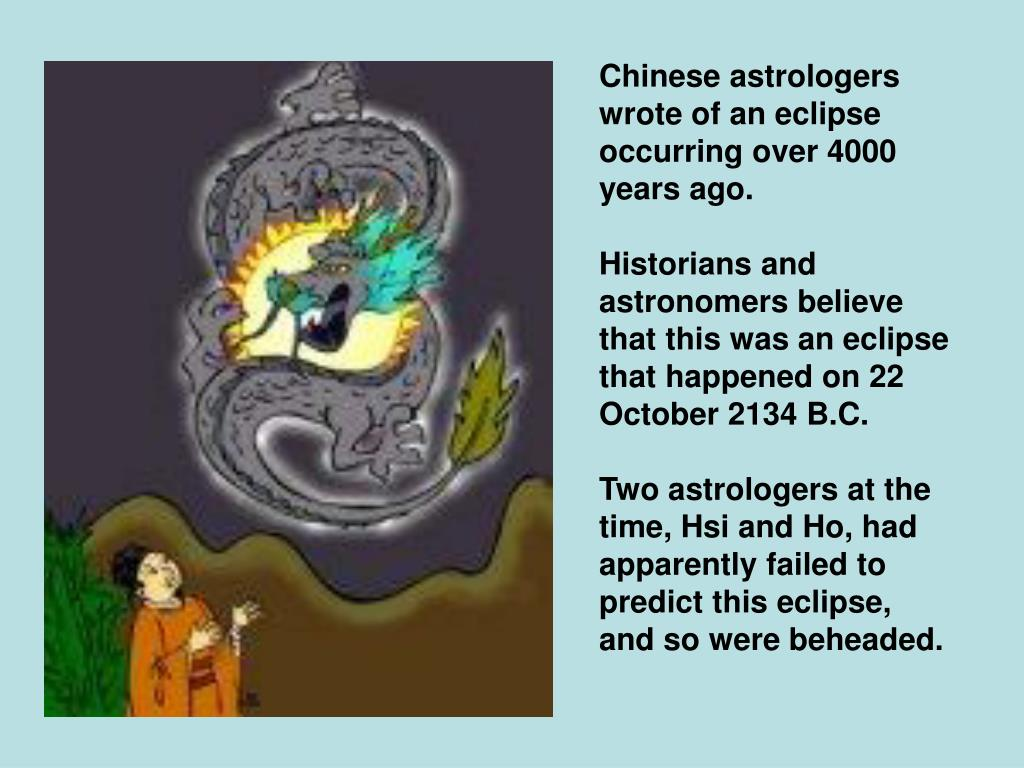 Chinese astrologers wrote of an eclipse occurring over 4000 years ago.