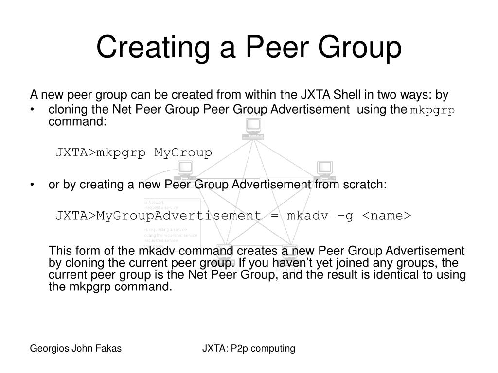 A new peer group can be created from within the JXTA Shell in two ways: by