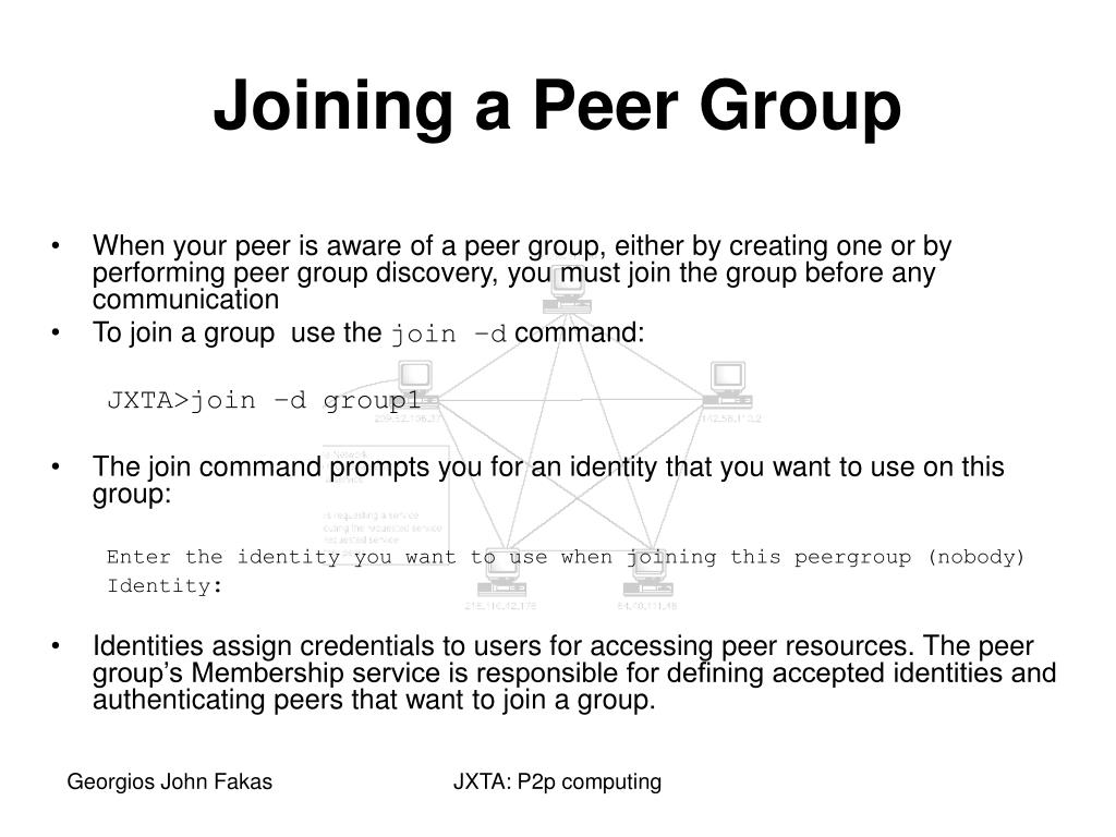When your peer is aware of a peer group, either by creating one or by performing peer group discovery, you must join the group before any communication