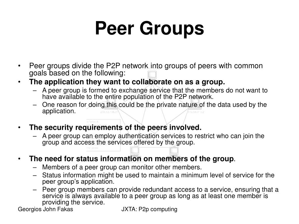 Peer groups divide the P2P network into groups of peers with common goals based on the following: