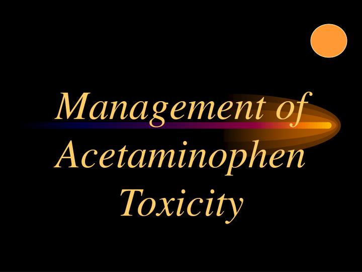 Management of acetaminophen toxicity