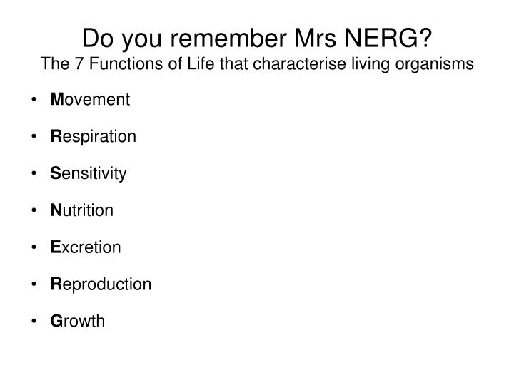 Do you remember mrs nerg the 7 functions of life that characterise living organisms