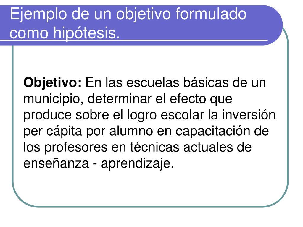 Ejemplo de un objetivo formulado como hipótesis.