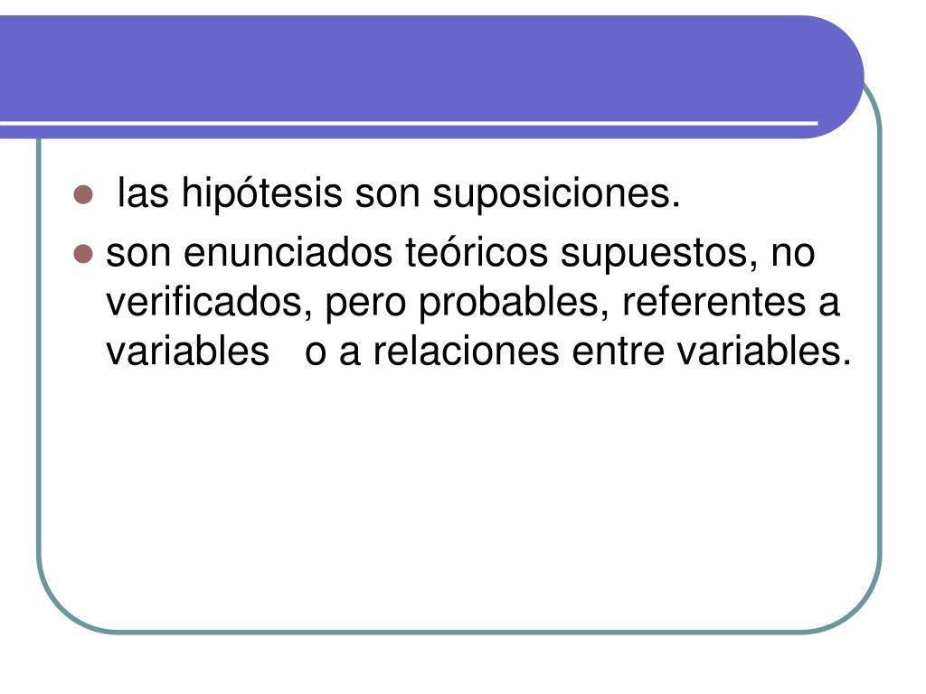 las hipótesis son suposiciones.