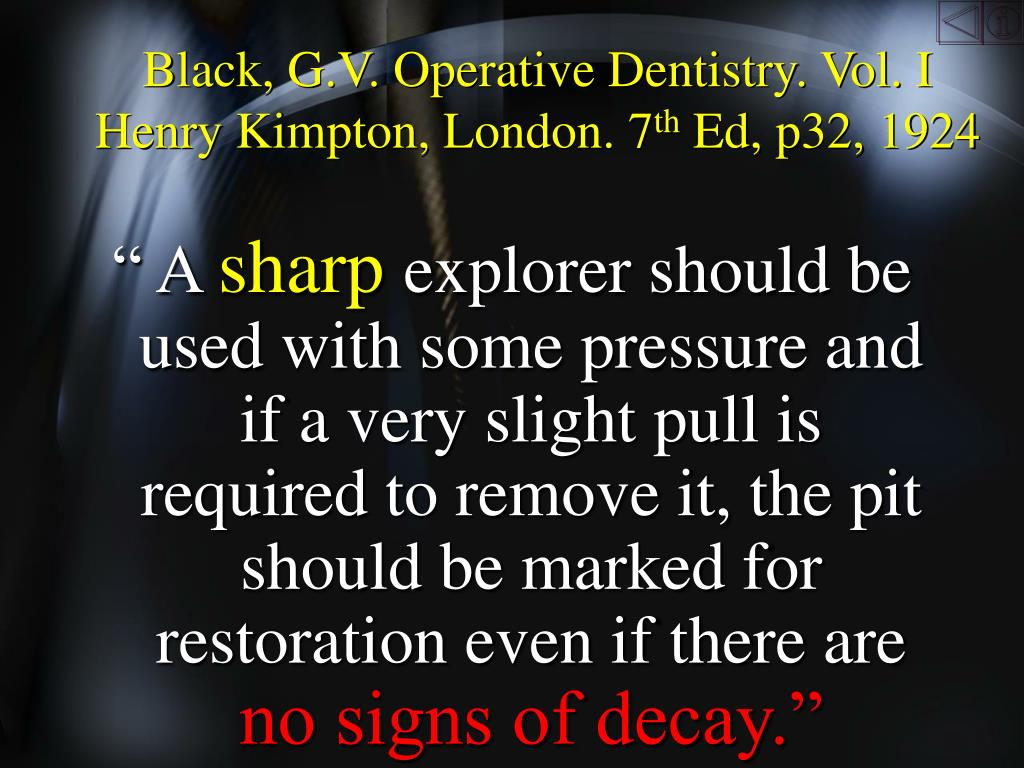 Black, G.V. Operative Dentistry. Vol. I Henry Kimpton, London. 7