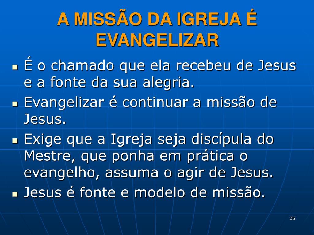 A MISSÃO DA IGREJA É EVANGELIZAR