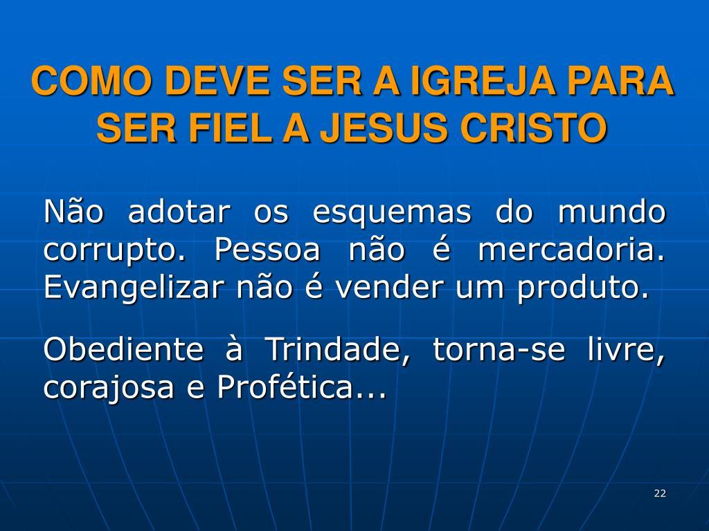 COMO DEVE SER A IGREJA PARA SER FIEL A JESUS CRISTO