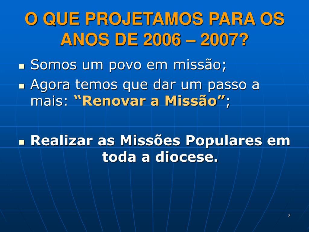 O QUE PROJETAMOS PARA OS ANOS DE 2006 – 2007?