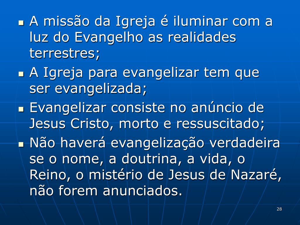 A missão da Igreja é iluminar com a luz do Evangelho as realidades terrestres;