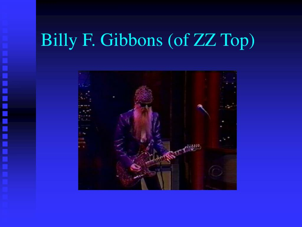 Billy F. Gibbons (of ZZ Top)