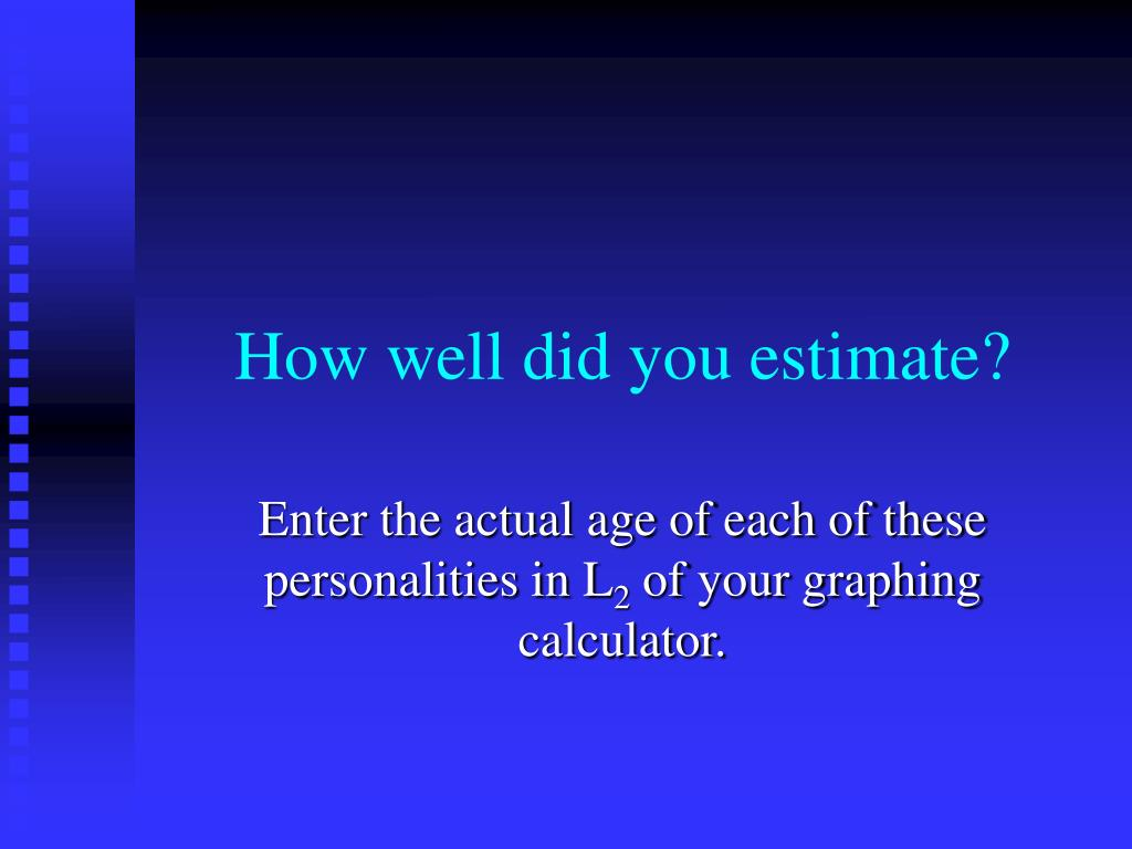 How well did you estimate?