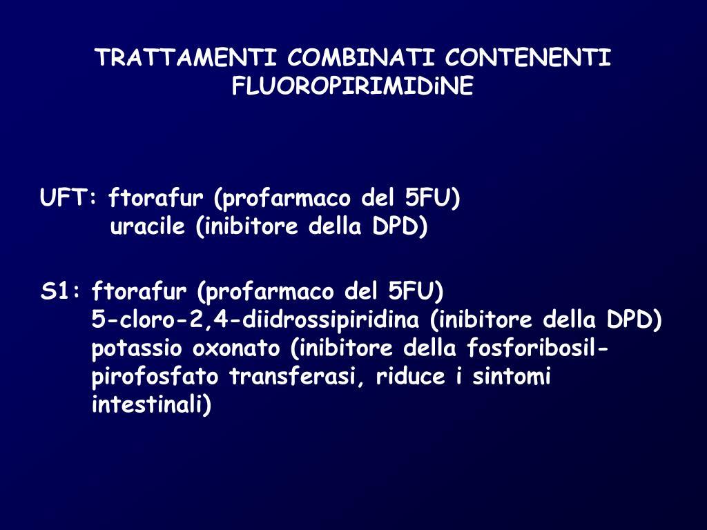 TRATTAMENTI COMBINATI CONTENENTI  FLUOROPIRIMIDiNE