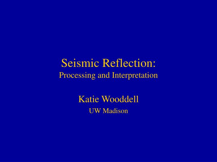 Seismic reflection processing and interpretation