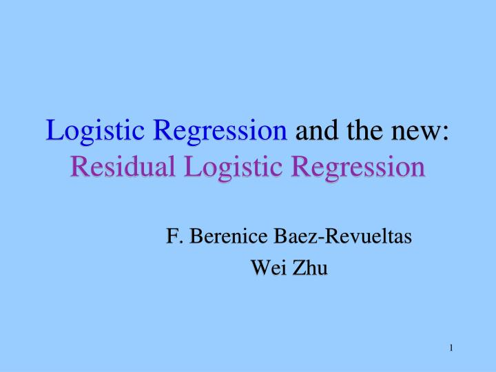 Logistic regression and the new residual logistic regression l.jpg