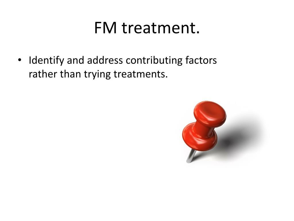 FM treatment.