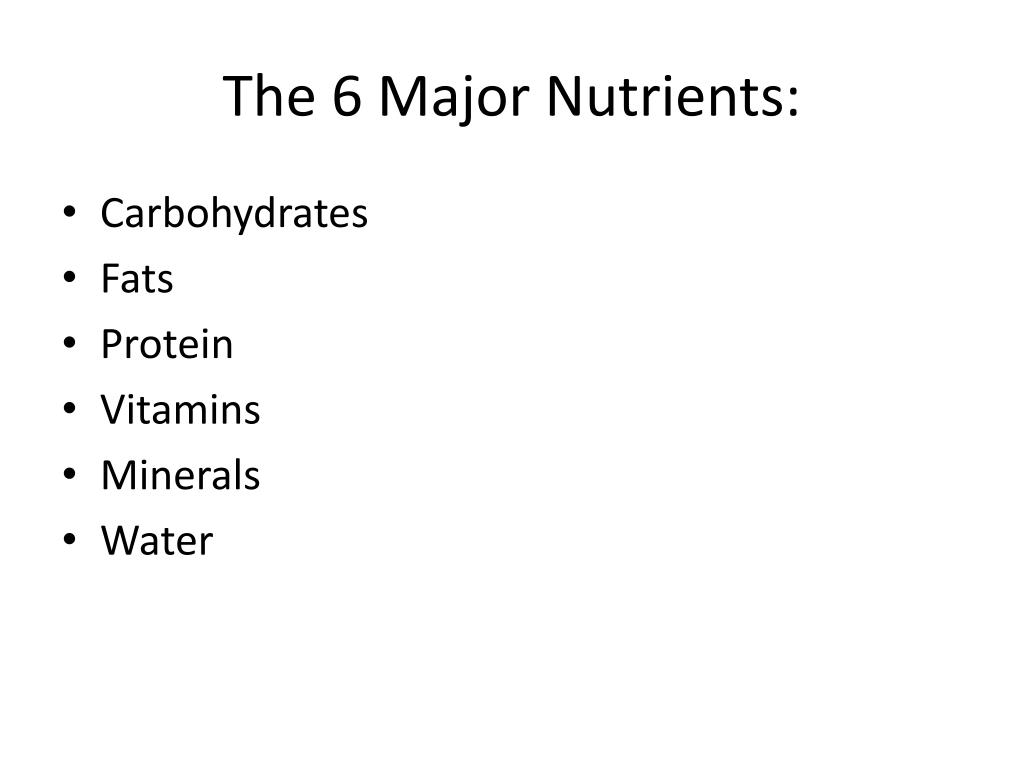 The 6 Major Nutrients: