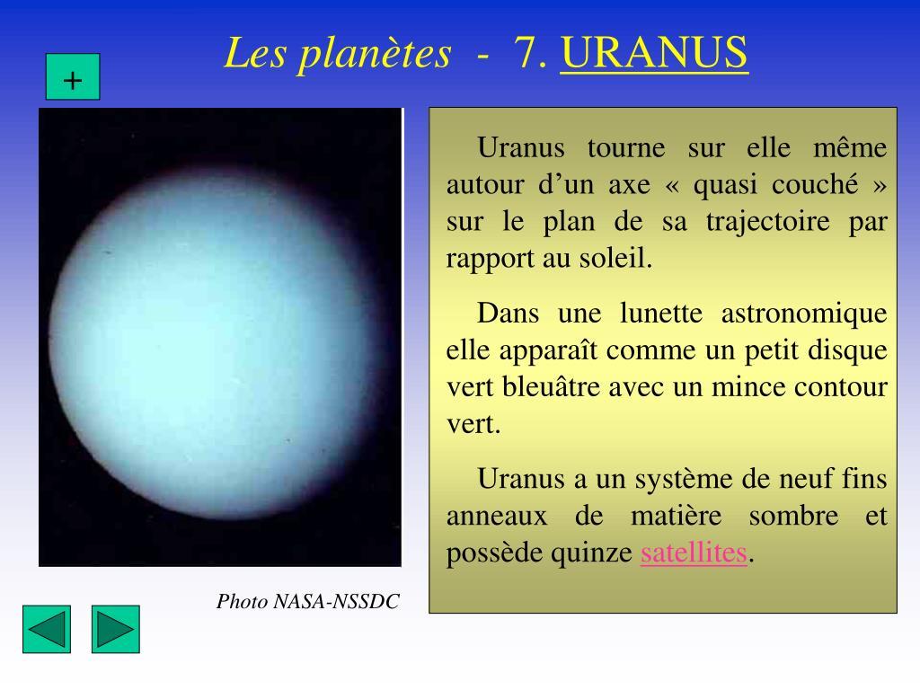 Uranus tourne sur elle même autour d'un axe «quasi couché» sur le plan de sa trajectoire par rapport au soleil.