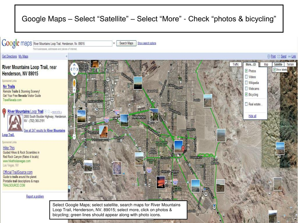 "Google Maps – Select ""Satellite"" – Select ""More"" - Check ""photos & bicycling"""