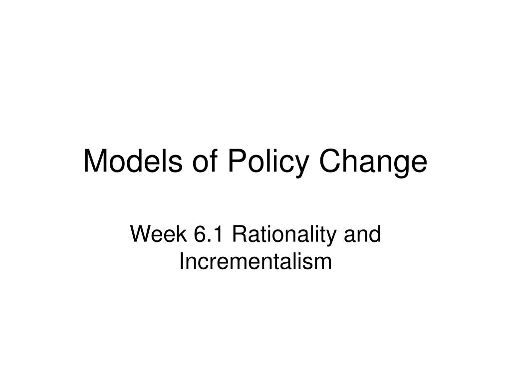 eight models of policy change Models of policy making verne w house montana state university for us to be effective in public policy education, a working knowl.