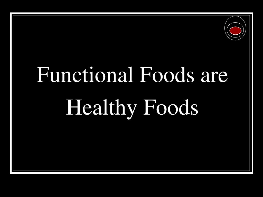 Functional Foods are Healthy Foods