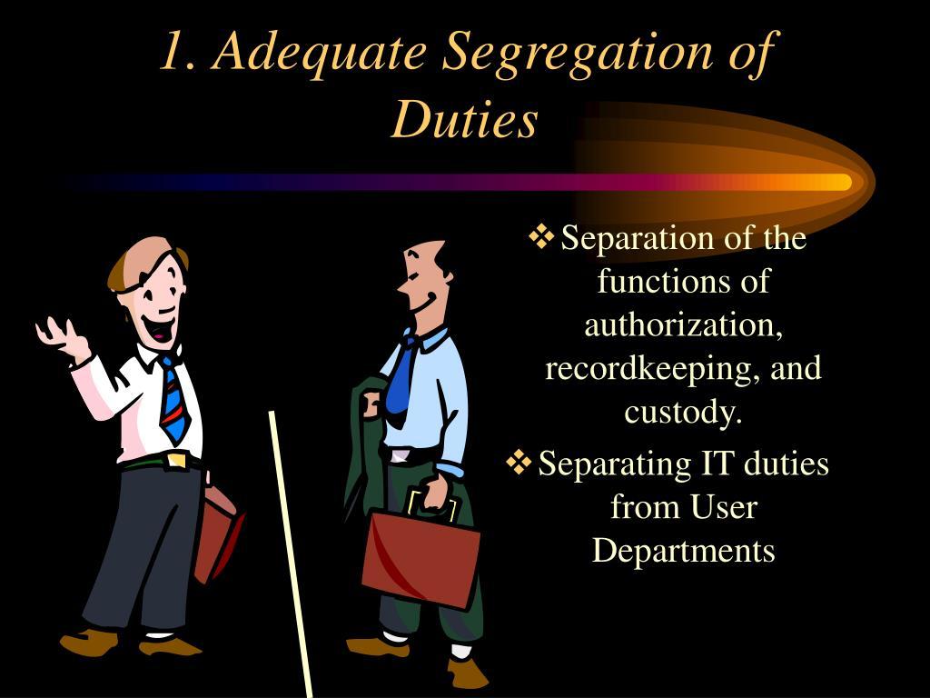 1. Adequate Segregation of Duties