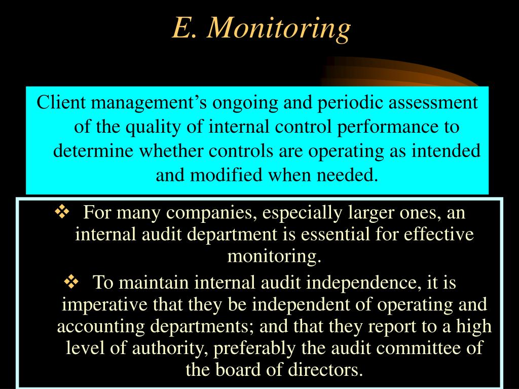 Client management's ongoing and periodic assessment of the quality of internal control performance to determine whether controls are operating as intended and modified when needed.