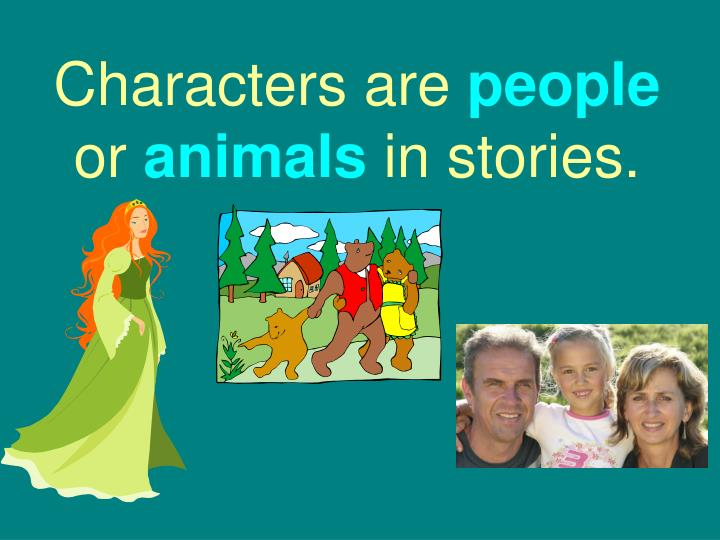Characters are people or animals in stories l.jpg