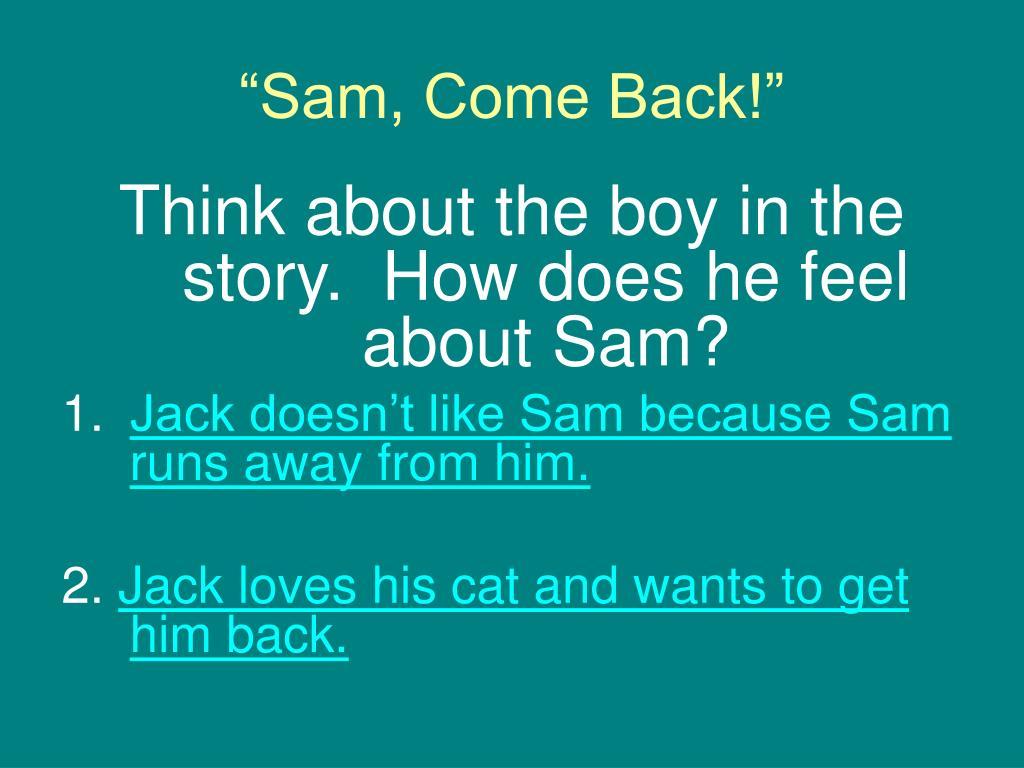 """Sam, Come Back!"""